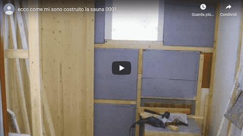 Video you tube di come si costruisce una sauna con il fai da te